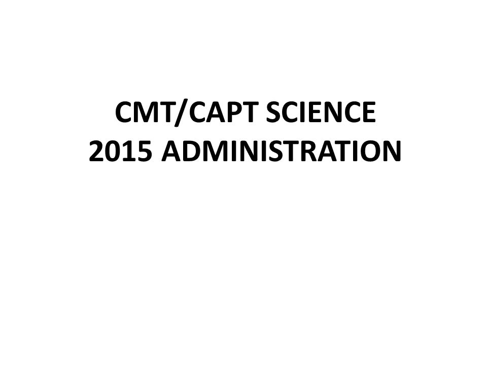 CMT/CAPT SCIENCE 2015 ADMINISTRATION