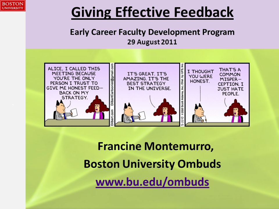 {{} Giving Effective Feedback Early Career Faculty Development Program 29 August 2011 Francine Montemurro, Boston University Ombuds www.bu.edu/ombuds