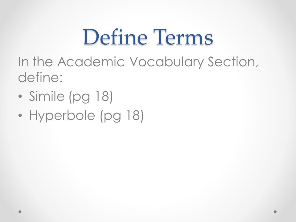 Define Terms In the Academic Vocabulary Section, define: Simile (pg 18) Hyperbole (pg 18)