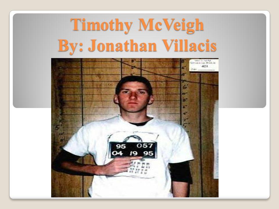 Timothy McVeigh By: Jonathan Villacis