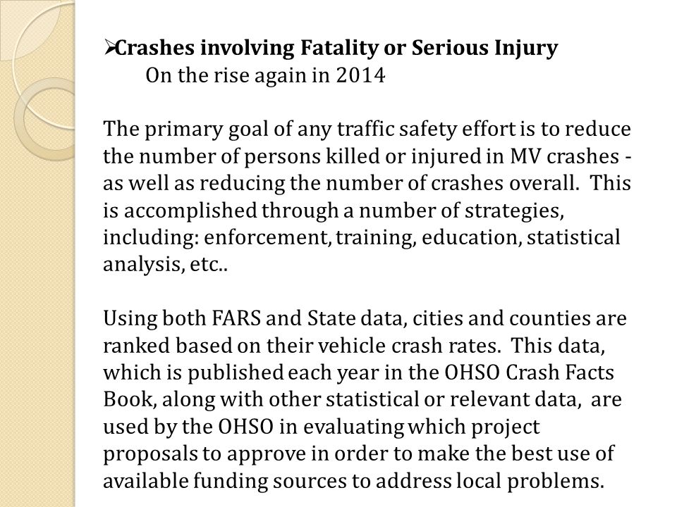  Crashes involving Fatality or Serious Injury On the rise again in 2014 The primary goal of any traffic safety effort is to reduce the number of persons killed or injured in MV crashes - as well as reducing the number of crashes overall.