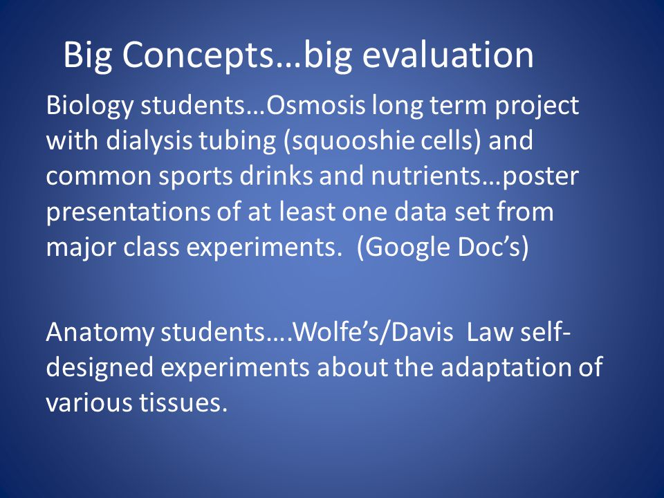 Big Concepts…big evaluation Biology students…Osmosis long term project with dialysis tubing (squooshie cells) and common sports drinks and nutrients…p