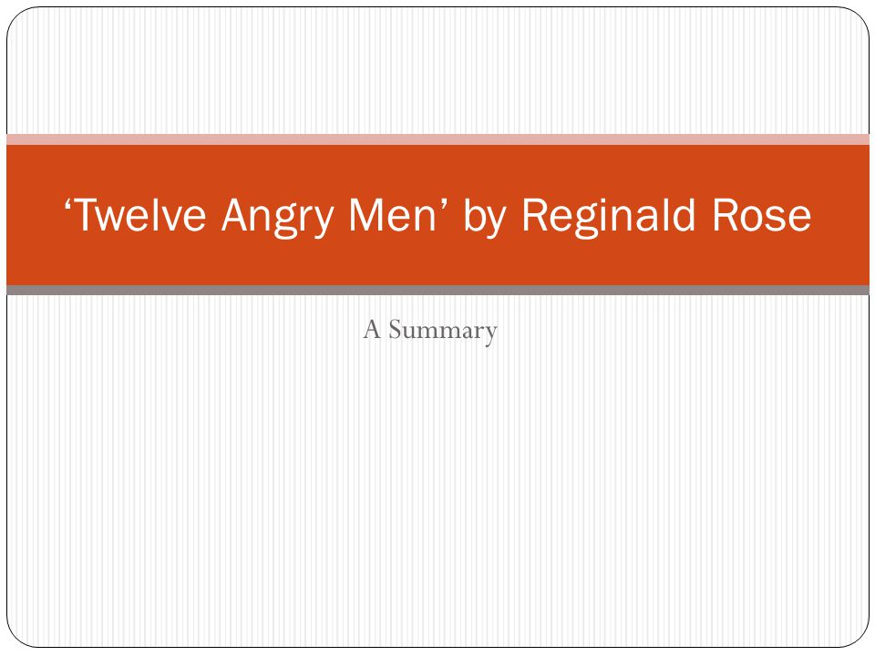 A Summary 'Twelve Angry Men' by Reginald Rose