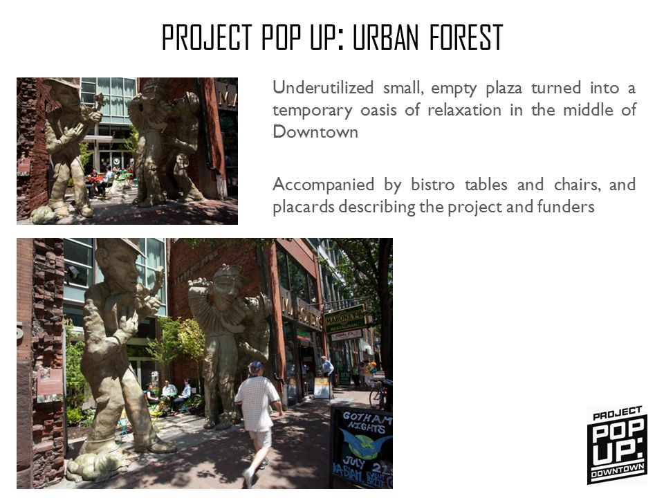 PROJECT POP UP : URBAN FOREST Underutilized small, empty plaza turned into a temporary oasis of relaxation in the middle of Downtown Accompanied by bi