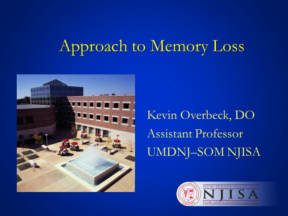 Approach to Memory Loss This medical student presentation is offered by the New Jersey Institute for Successful Aging.