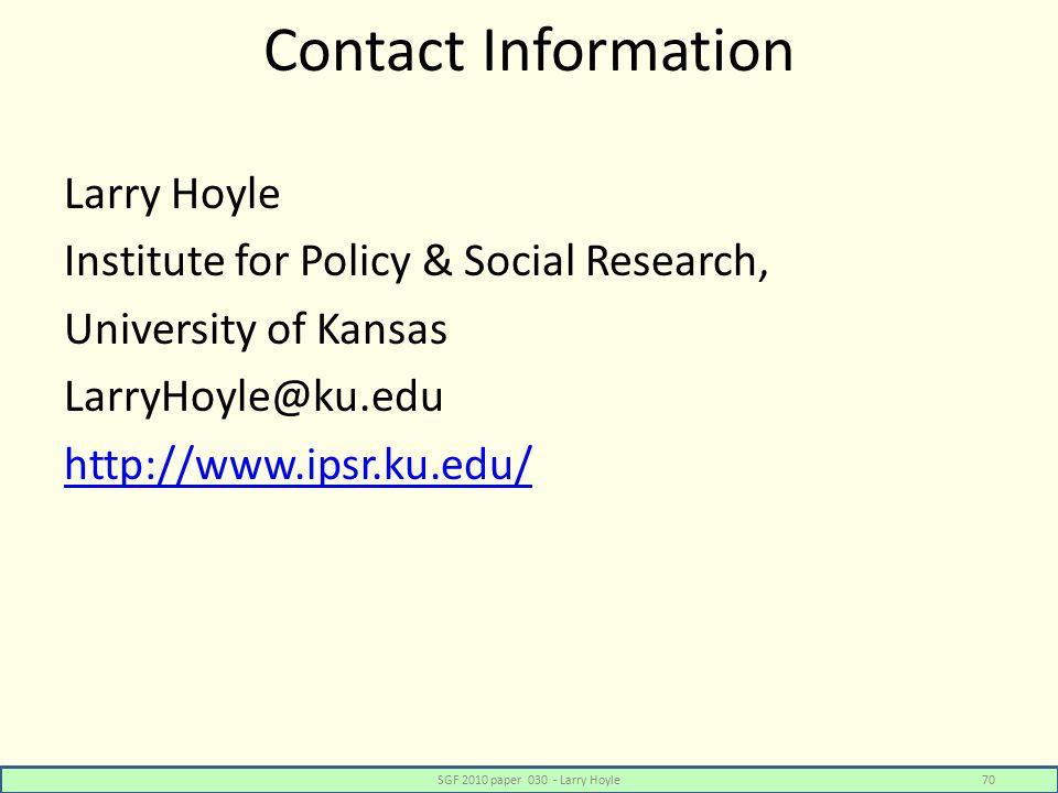 Contact Information Larry Hoyle Institute for Policy & Social Research, University of Kansas LarryHoyle@ku.edu http://www.ipsr.ku.edu/ SGF 2010 paper 030 - Larry Hoyle70