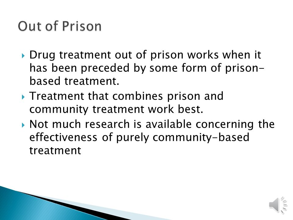  Most research on in-prison drug treatment has focused on therapeutic communities, in reality little drug treatment occurs.  What does the research
