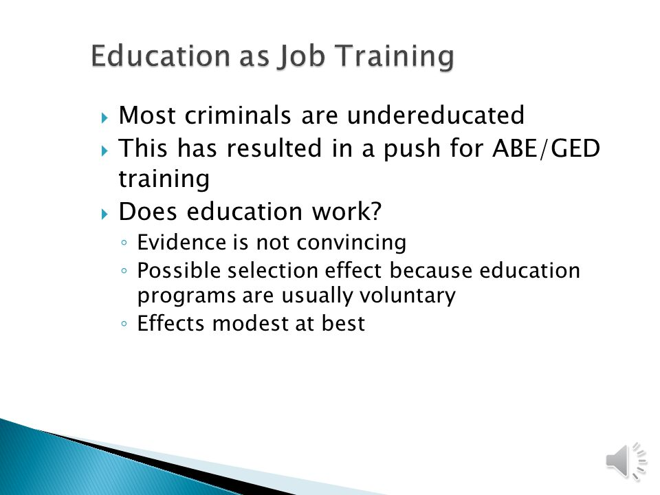  Job training for convicts comes in several forms ◦ Educational programs ◦ Vocational training ◦ Corrections industries ◦ Work release