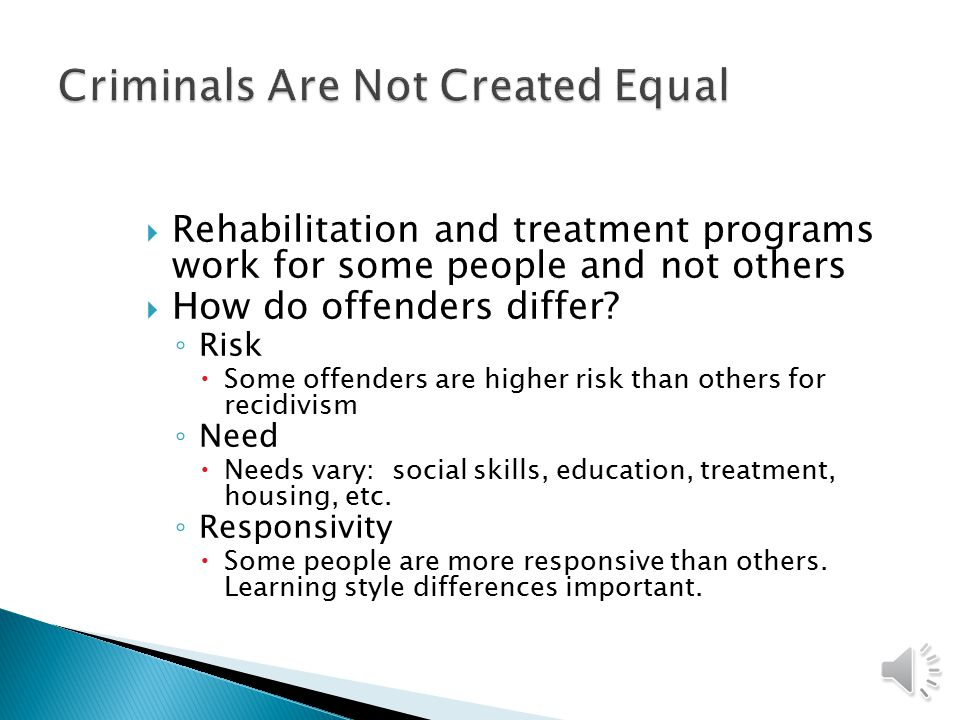  There are no uniform definitions of rehabilitation, treatment, and job training, but one suffices ◦ A planned correctional intervention that targets