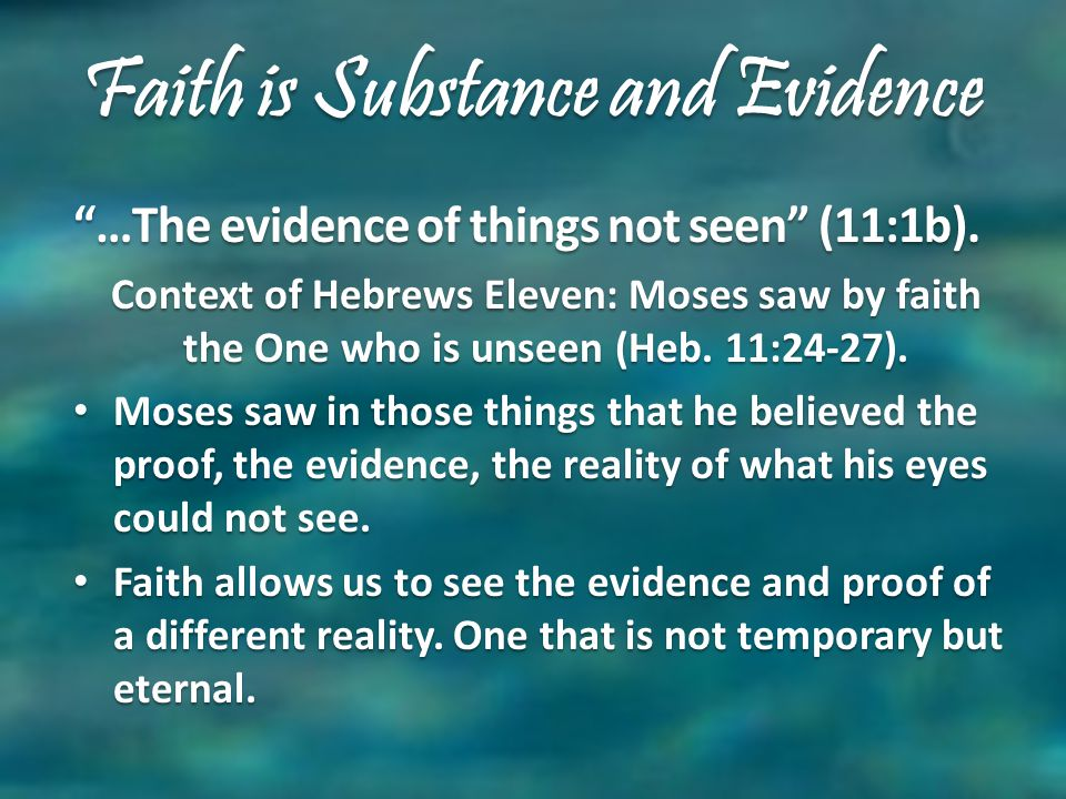 Faith is Substance and Evidence …The evidence of things not seen (11:1b).