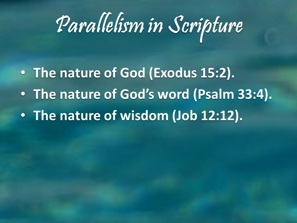 Parallelism in Scripture The nature of God (Exodus 15:2).