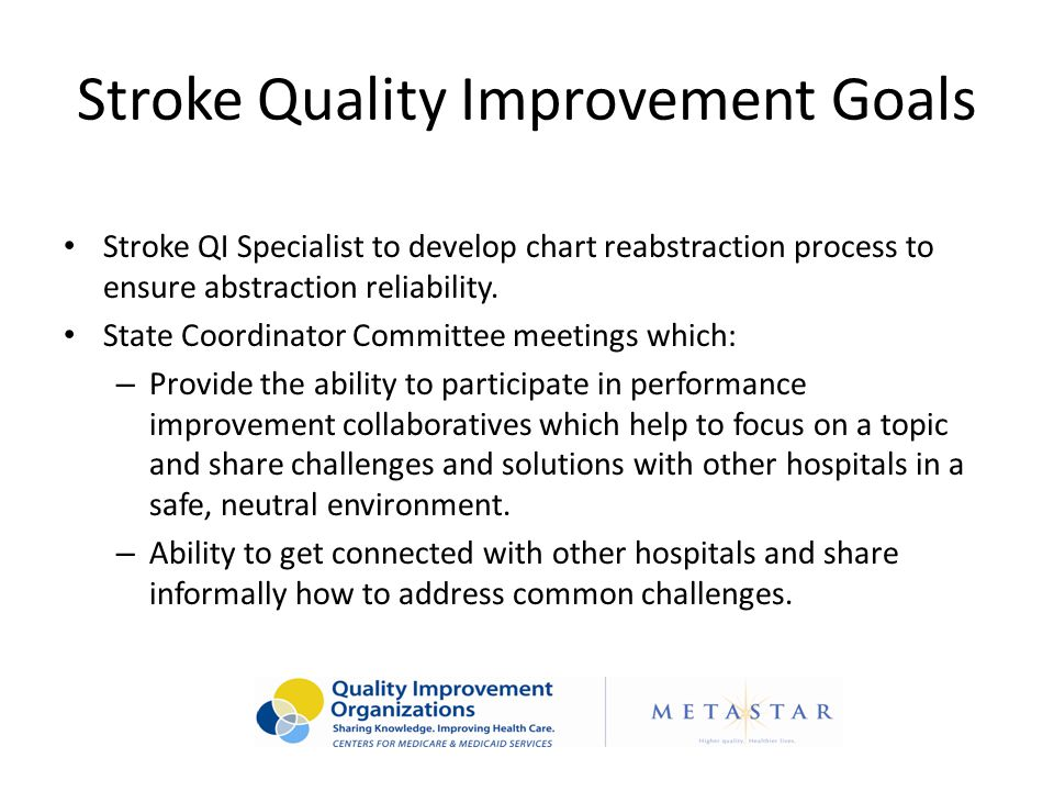 Stroke Quality Improvement Goals Stroke QI Specialist to develop chart reabstraction process to ensure abstraction reliability.