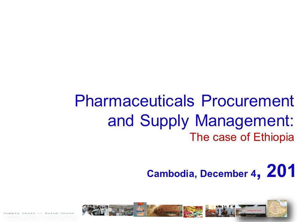 Pharmaceuticals Procurement and Supply Management: The case of Ethiopia Cambodia, December 4, 2014 1
