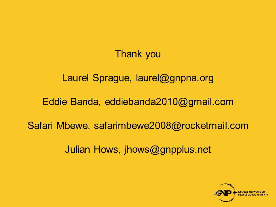 Thank you Laurel Sprague, laurel@gnpna.org Eddie Banda, eddiebanda2010@gmail.com Safari Mbewe, safarimbewe2008@rocketmail.com Julian Hows, jhows@gnpplus.net 10