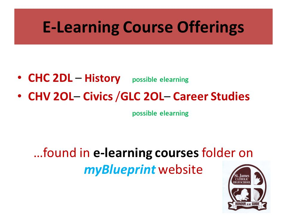 E-Learning Course Offerings CHC 2DL – History possible elearning CHV 2OL– Civics /GLC 2OL– Career Studies possible elearning …found in e-learning cour