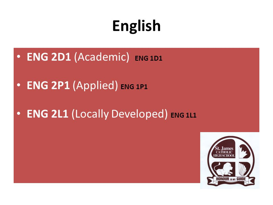English ENG 2D1 (Academic) ENG 1D1 ENG 2P1 (Applied) ENG 1P1 ENG 2L1 (Locally Developed) ENG 1L1