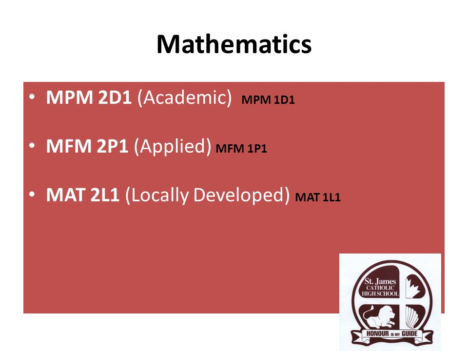 Mathematics MPM 2D1 (Academic) MPM 1D1 MFM 2P1 (Applied) MFM 1P1 MAT 2L1 (Locally Developed) MAT 1L1