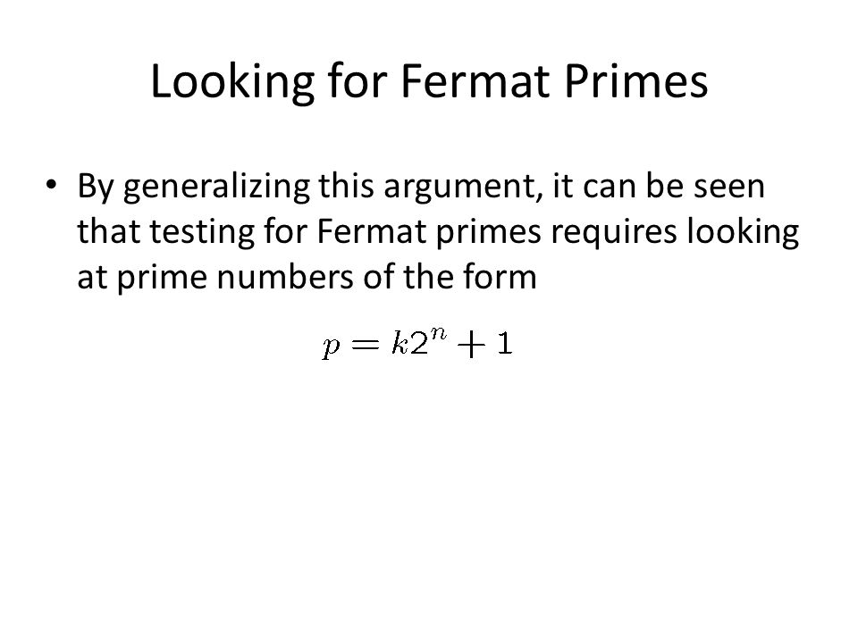 Looking for Fermat Primes By generalizing this argument, it can be seen that testing for Fermat primes requires looking at prime numbers of the form