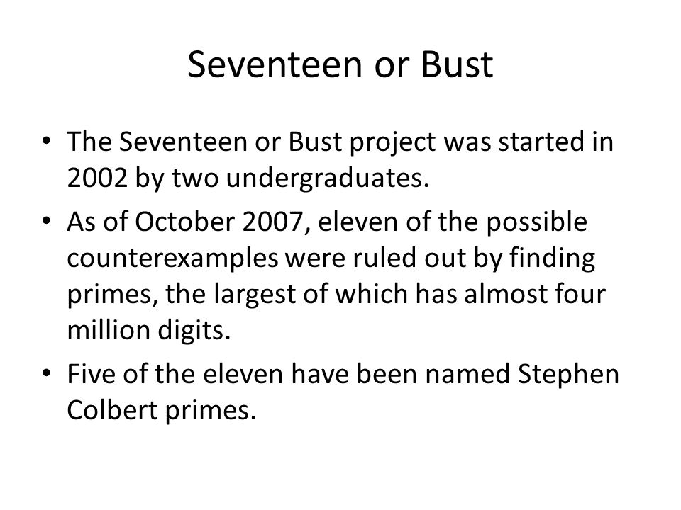 Seventeen or Bust The Seventeen or Bust project was started in 2002 by two undergraduates.
