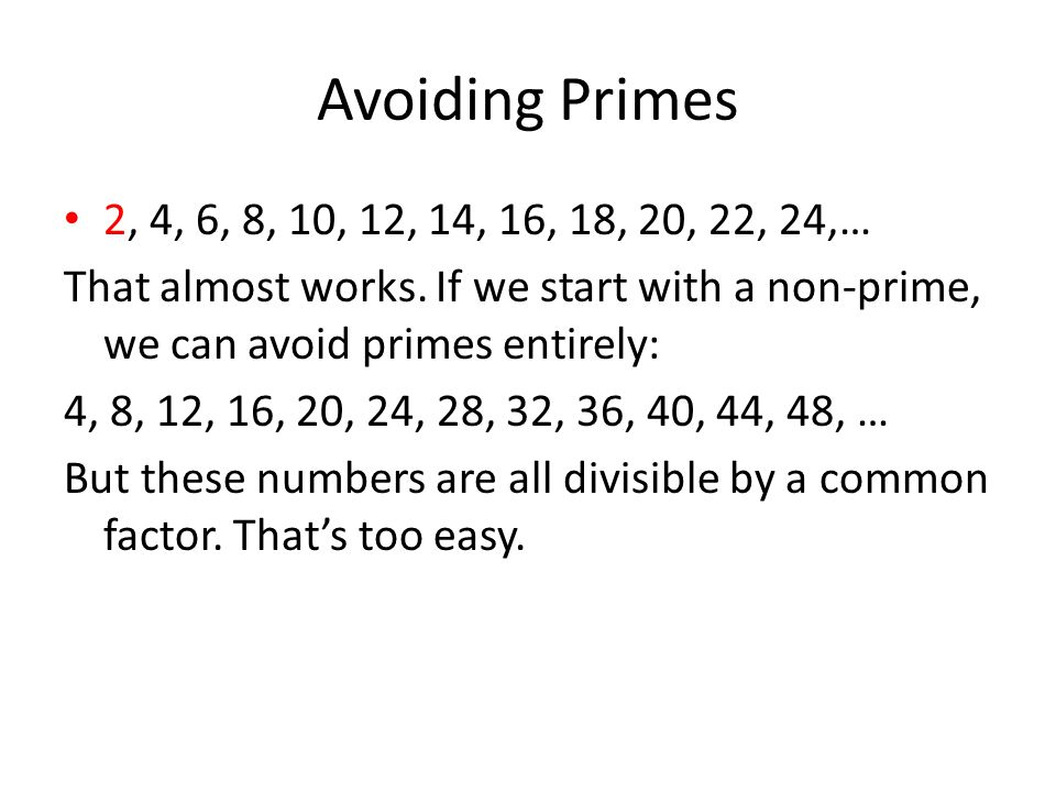 Avoiding Primes 2, 4, 6, 8, 10, 12, 14, 16, 18, 20, 22, 24,… That almost works.