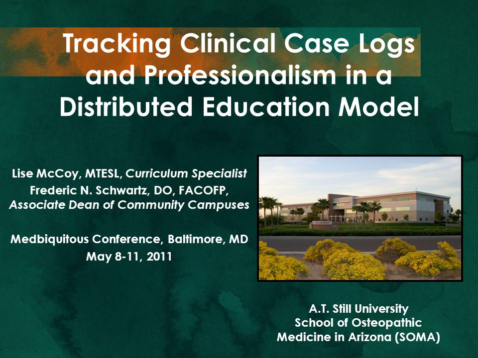 Tracking Clinical Case Logs and Professionalism in a Distributed Education Model Lise McCoy, MTESL, Curriculum Specialist Frederic N.