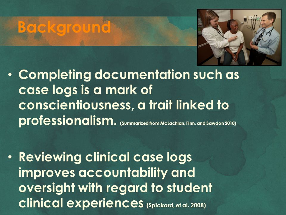 Background Completing documentation such as case logs is a mark of conscientiousness, a trait linked to professionalism. (Summarized from McLachlan, F