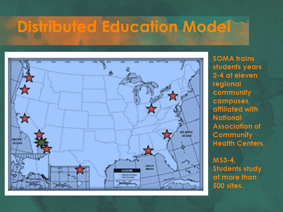 Distributed Education Model SOMA trains students years 2-4 at eleven regional community campuses, affiliated with National Association of Community Health Centers.