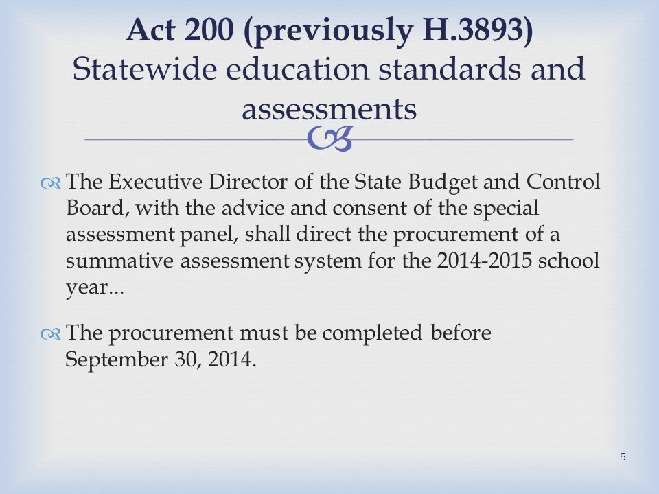   The Executive Director of the State Budget and Control Board, with the advice and consent of the special assessment panel, shall direct the procurement of a summative assessment system for the 2014-2015 school year...