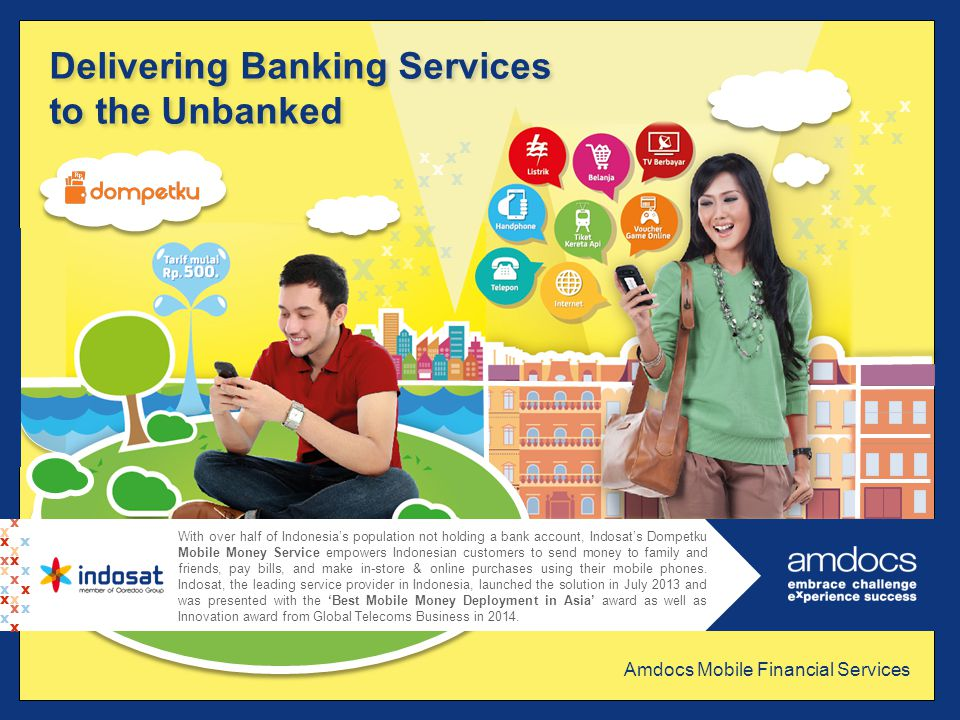 With over half of Indonesia's population not holding a bank account, Indosat's Dompetku Mobile Money Service empowers Indonesian customers to send money to family and friends, pay bills, and make in-store & online purchases using their mobile phones.