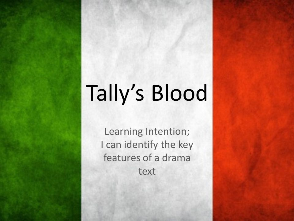 Tally's Blood Learning Intention; I can identify the key features of a drama text