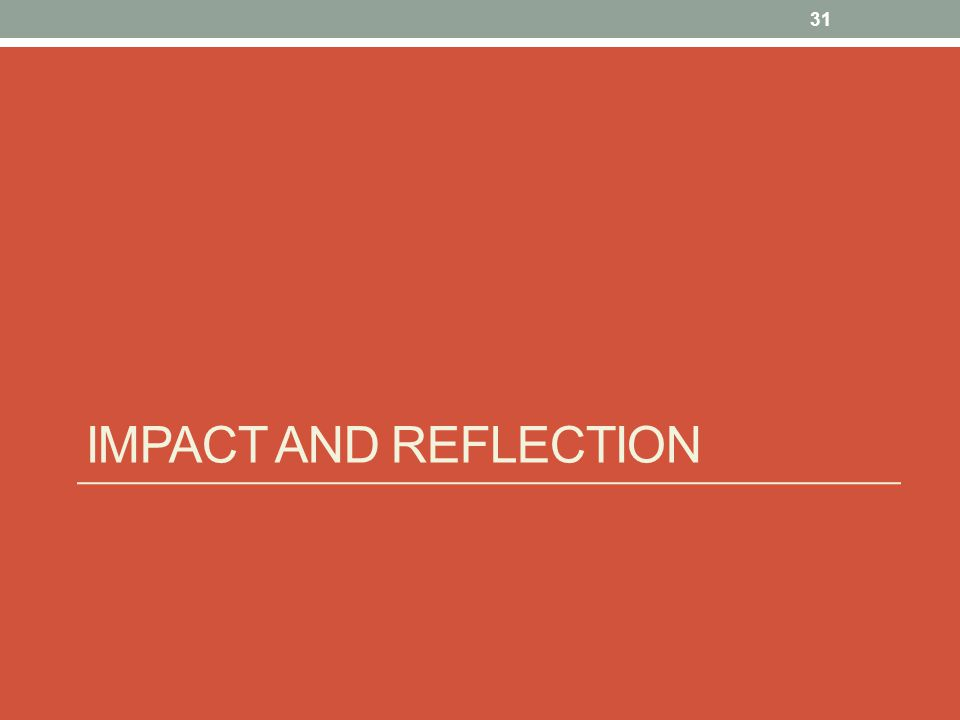 IMPACT AND REFLECTION 31