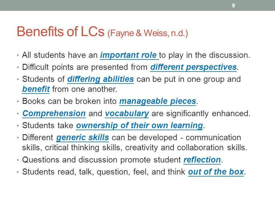 Benefits of LCs (Fayne & Weiss, n.d.) All students have an important role to play in the discussion.