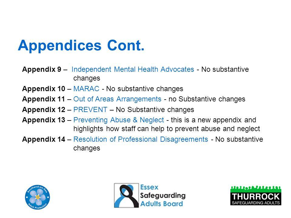 Appendices Cont. Appendix 9 – Independent Mental Health Advocates - No substantive changes Appendix 10 – MARAC - No substantive changes Appendix 11 –