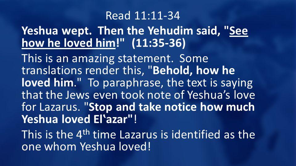 Read 11:11-34 Yeshua wept.