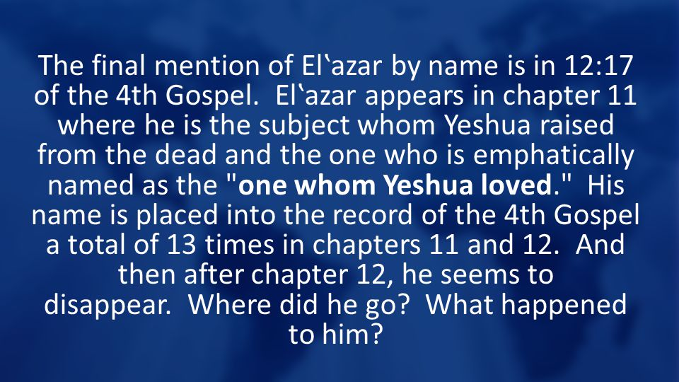The final mention of El'azar by name is in 12:17 of the 4th Gospel.