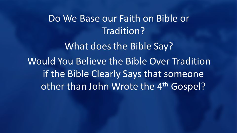 Do We Base our Faith on Bible or Tradition. What does the Bible Say.