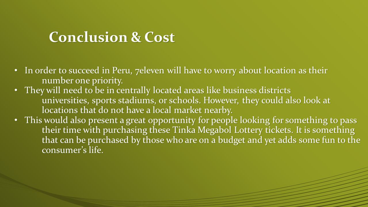 Conclusion & Cost In order to succeed in Peru, 7eleven will have to worry about location as their In order to succeed in Peru, 7eleven will have to worry about location as their number one priority.