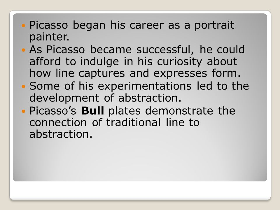 Picasso began his career as a portrait painter.