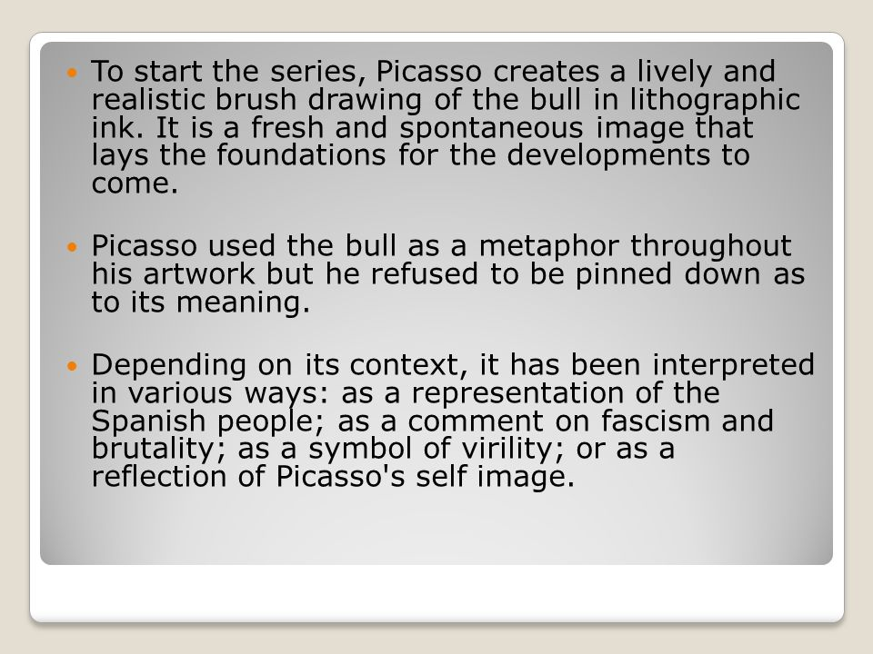 To start the series, Picasso creates a lively and realistic brush drawing of the bull in lithographic ink.