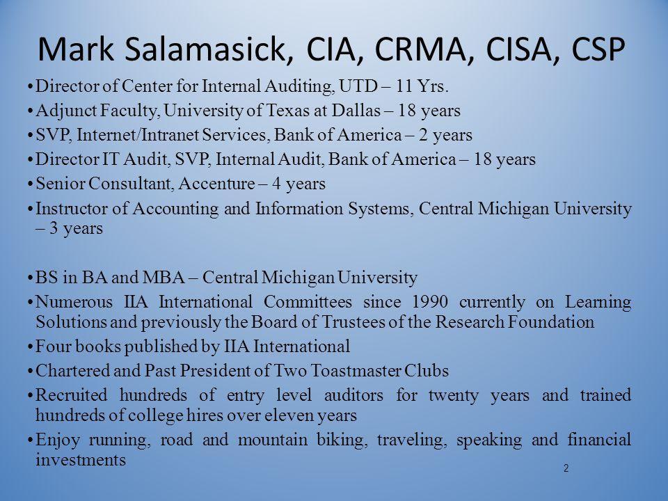2 Mark Salamasick, CIA, CRMA, CISA, CSP Director of Center for Internal Auditing, UTD – 11 Yrs.