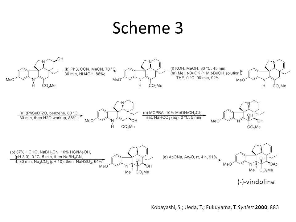 Scheme 3 Kobayashi, S.; Ueda, T.; Fukuyama, T. Synlett 2000, 883 (-)-vindoline