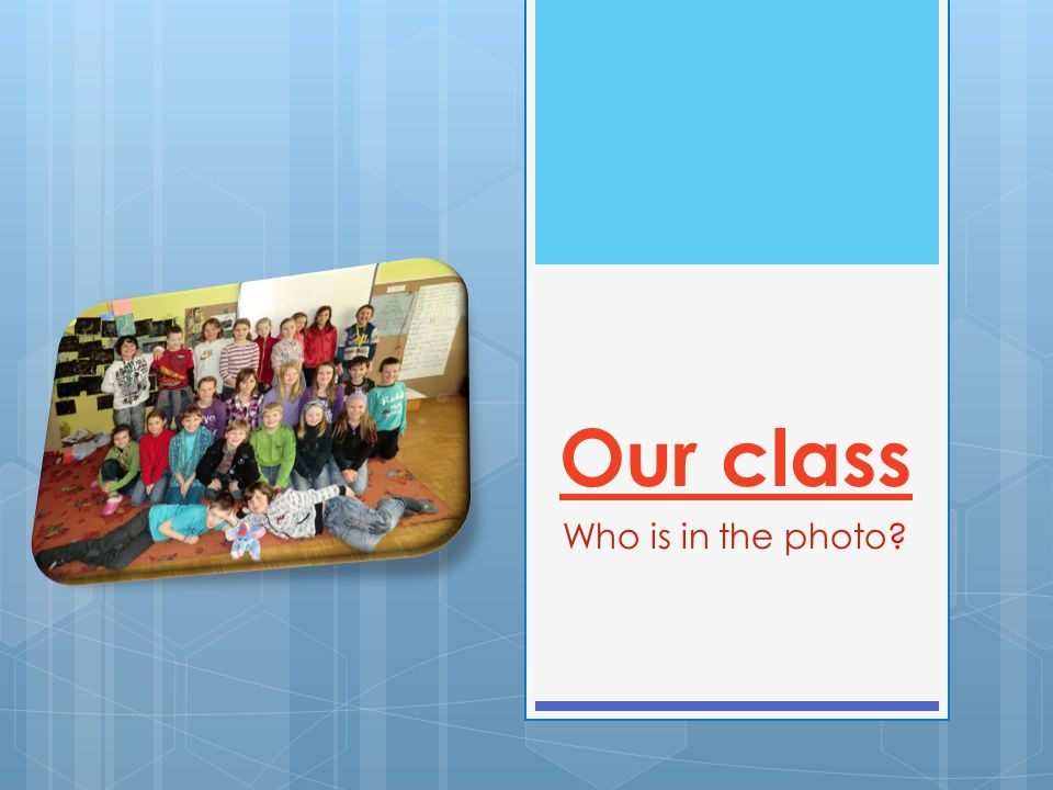 Our class Who is in the photo