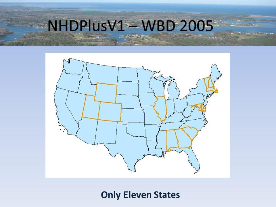 NHDPlusV1 – WBD 2005 Only Eleven States