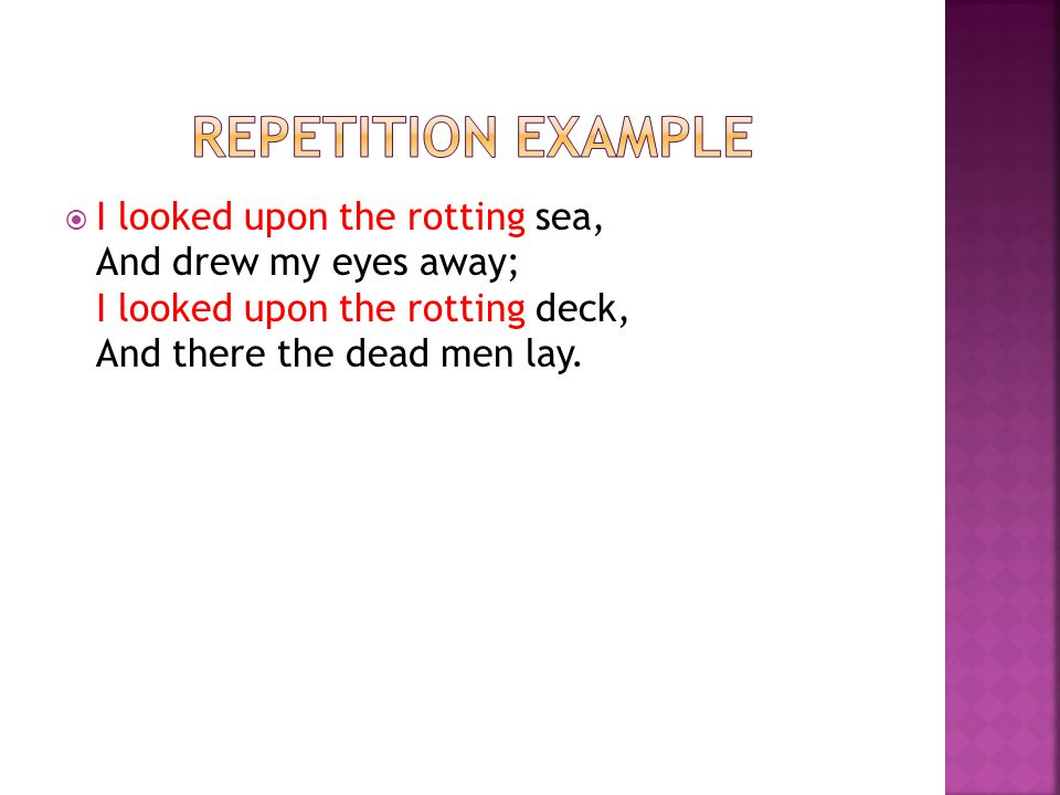  Repetition is simply the repeating of a word, within a sentence or a poetical line.