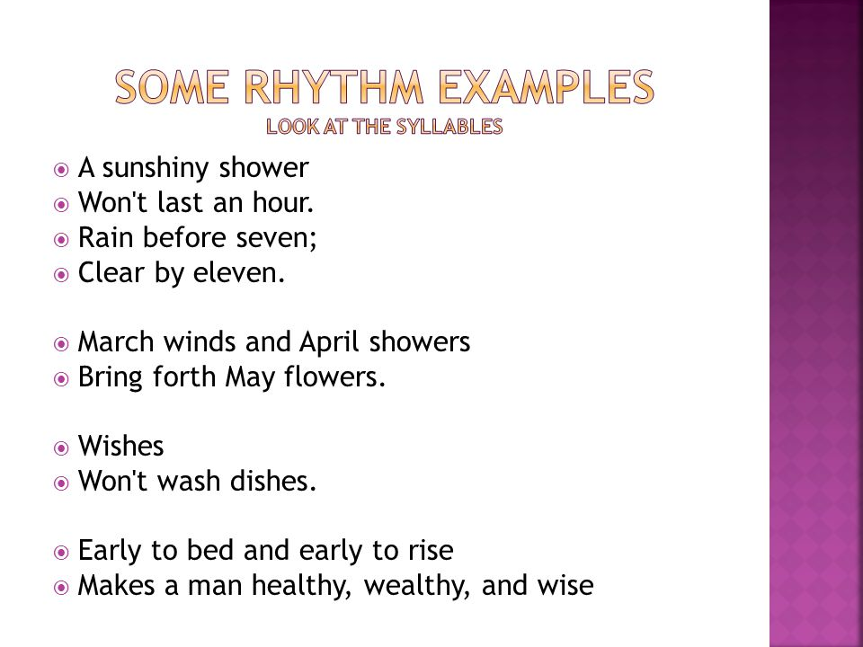  Rhythm in a poem is the beat that the poem follows.