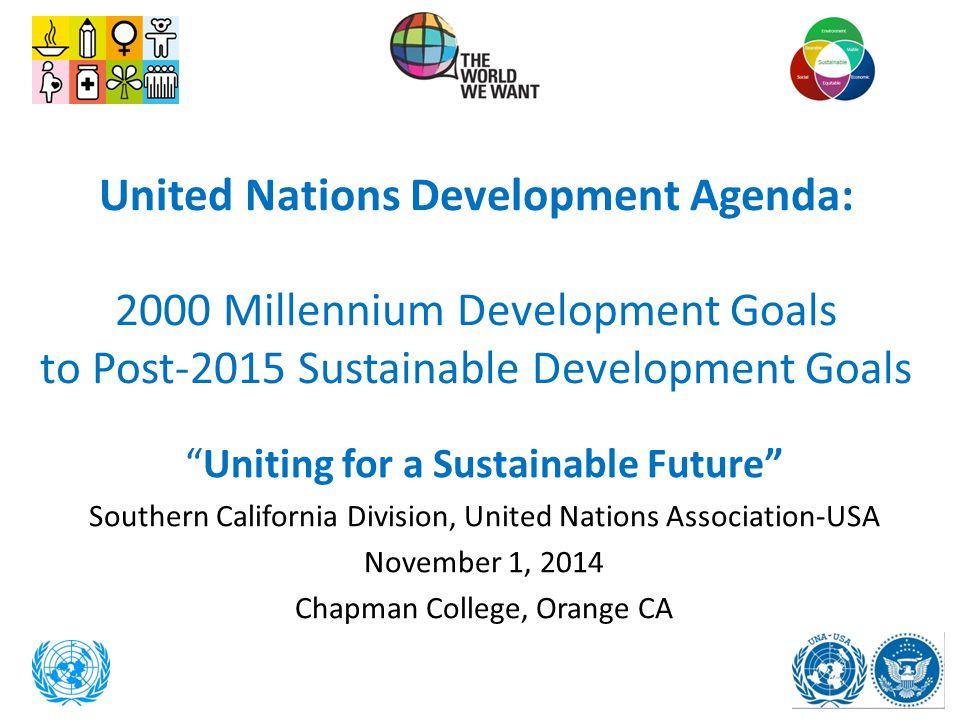 "United Nations Development Agenda: 2000 Millennium Development Goals to Post-2015 Sustainable Development Goals ""Uniting for a Sustainable Future"" Sou"