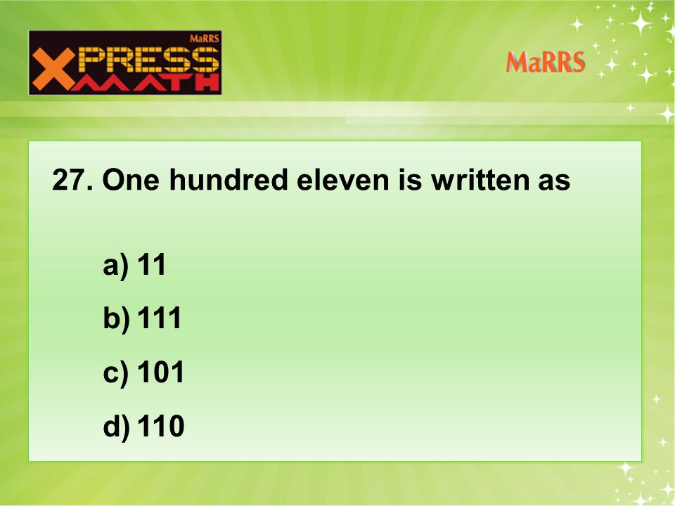 27. One hundred eleven is written as a)11 b)111 c)101 d)110