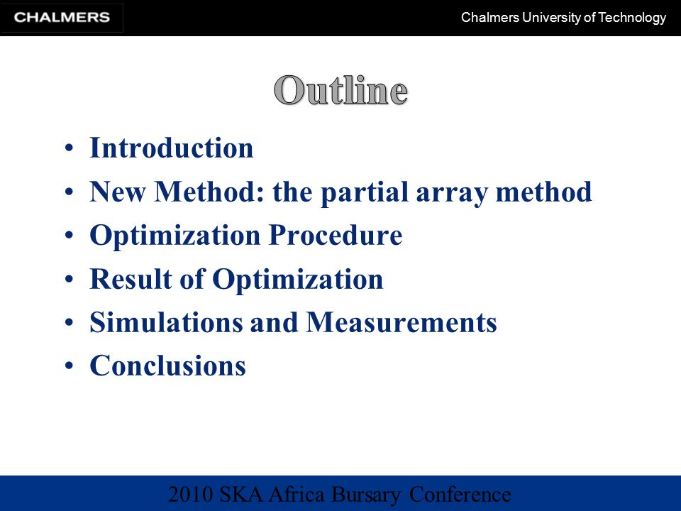 2010 SKA Africa Bursary Conference Chalmers University of Technology Introduction New Method: the partial array method Optimization Procedure Result of Optimization Simulations and Measurements Conclusions