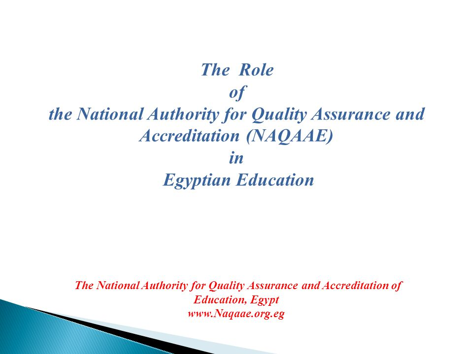  NAQAAE is the accrediting body for all Egyptian educational institutions (higher education, pre- university, and Al-Azhar education) (about 55,000)  NAQAAE was established in 2007 by a Presidential Decree.