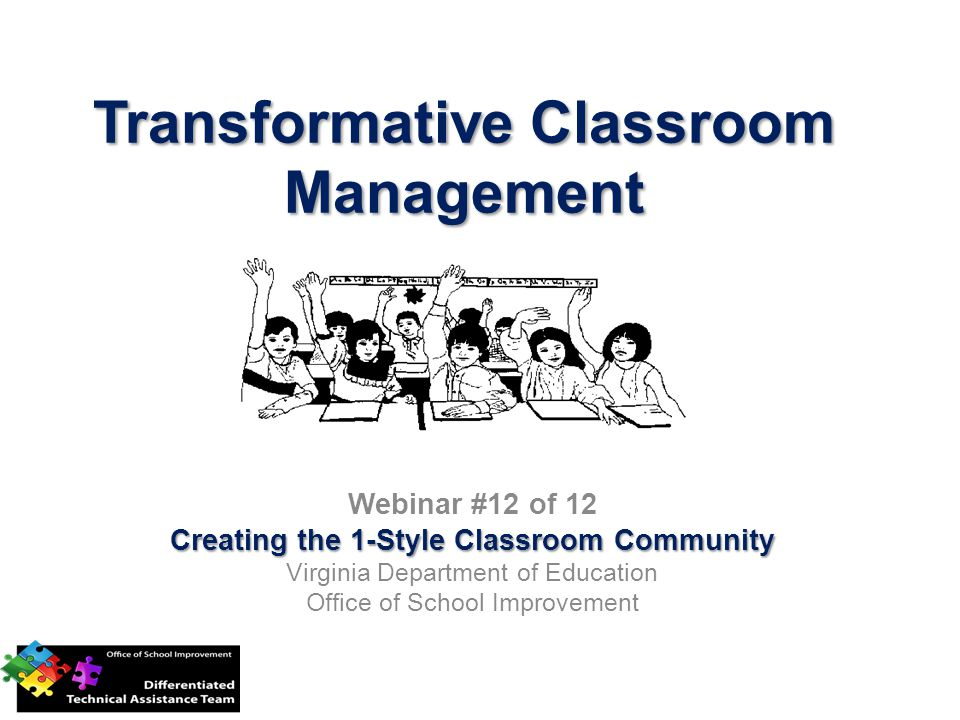Transformative Classroom Management Webinar #12 of 12 Creating the 1-Style Classroom Community Virginia Department of Education Office of School Improvement